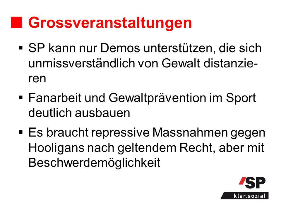 Grossveranstaltungen SP kann nur Demos unterstützen, die sich unmissverständlich von Gewalt distanzie- ren Fanarbeit und Gewaltprävention im Sport deu