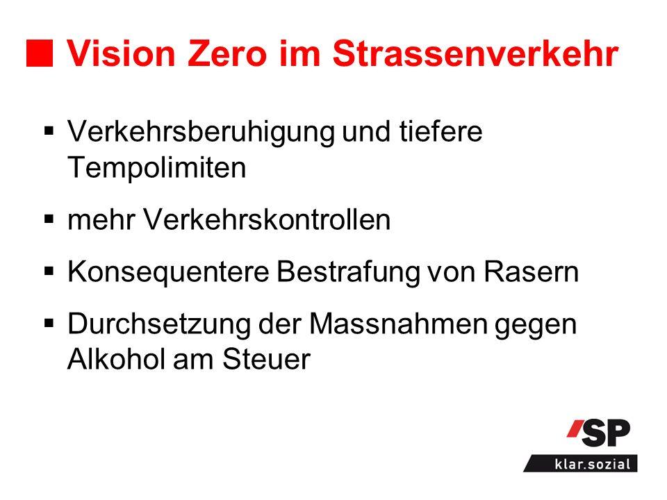 Vision Zero im Strassenverkehr Verkehrsberuhigung und tiefere Tempolimiten mehr Verkehrskontrollen Konsequentere Bestrafung von Rasern Durchsetzung der Massnahmen gegen Alkohol am Steuer