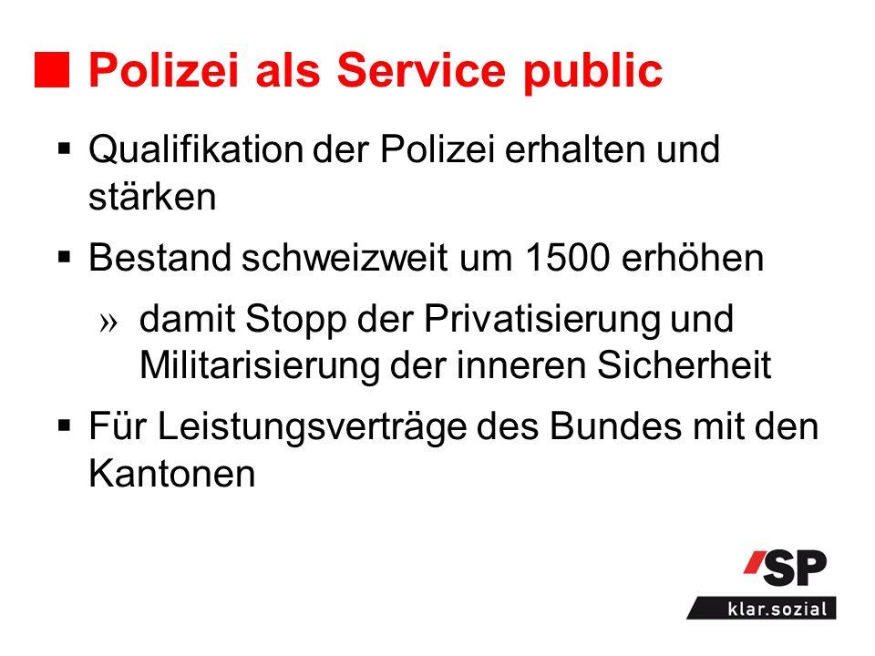 Polizei als Service public Qualifikation der Polizei erhalten und stärken Bestand schweizweit um 1500 erhöhen damit Stopp der Privatisierung und Milit