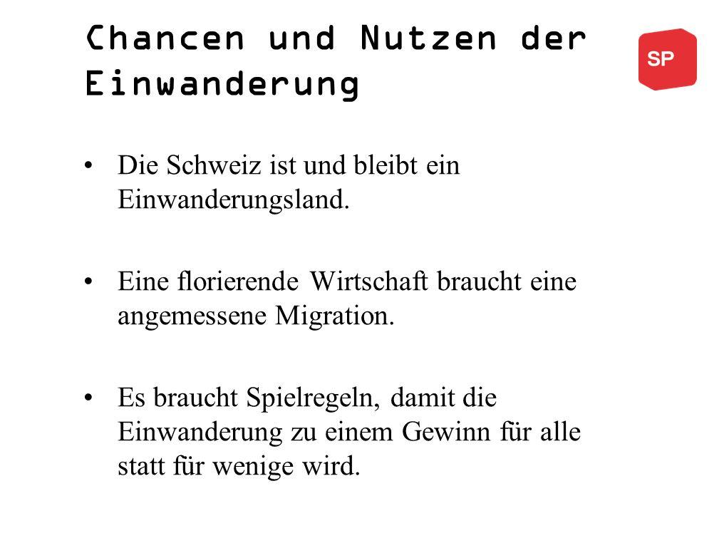Chancen und Nutzen der Einwanderung Die Schweiz ist und bleibt ein Einwanderungsland.