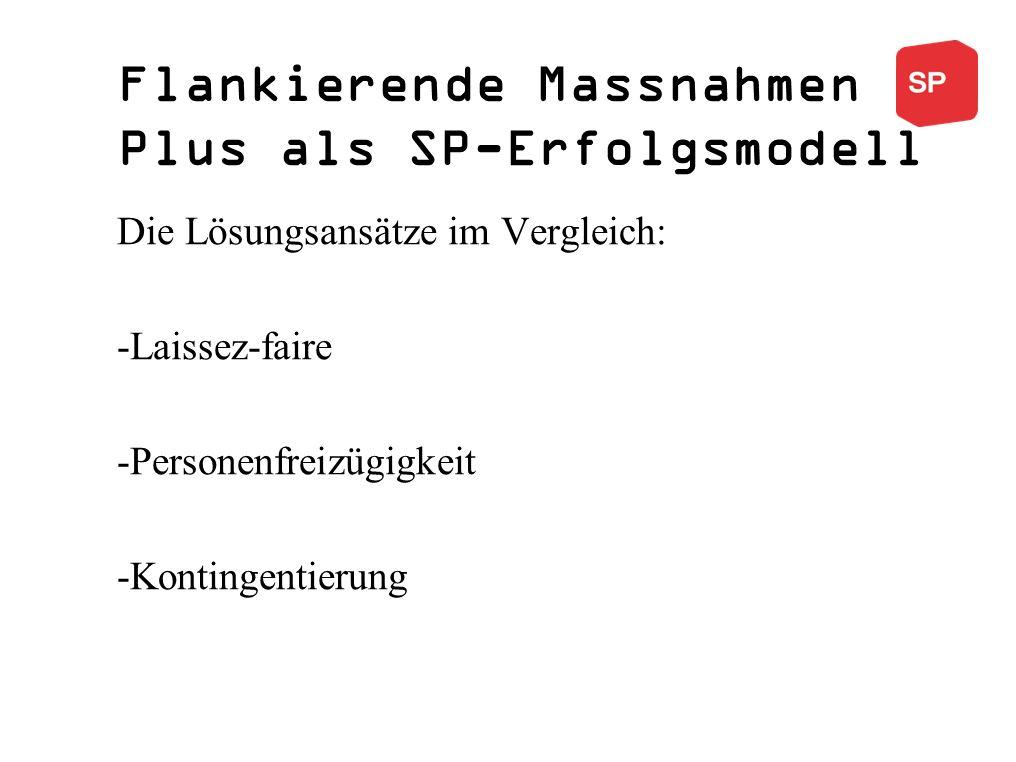 Flankierende Massnahmen Plus als SP-Erfolgsmodell Die Lösungsansätze im Vergleich: -Laissez-faire -Personenfreizügigkeit -Kontingentierung