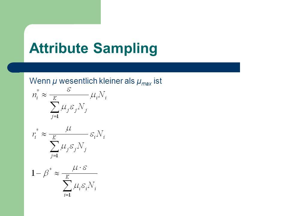 Attribute Sampling Wenn μ wesentlich kleiner als μ max ist