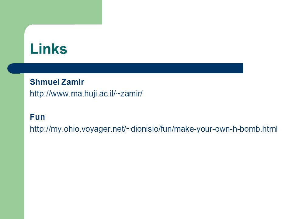 Links Shmuel Zamir http://www.ma.huji.ac.il/~zamir/ Fun http://my.ohio.voyager.net/~dionisio/fun/make-your-own-h-bomb.html