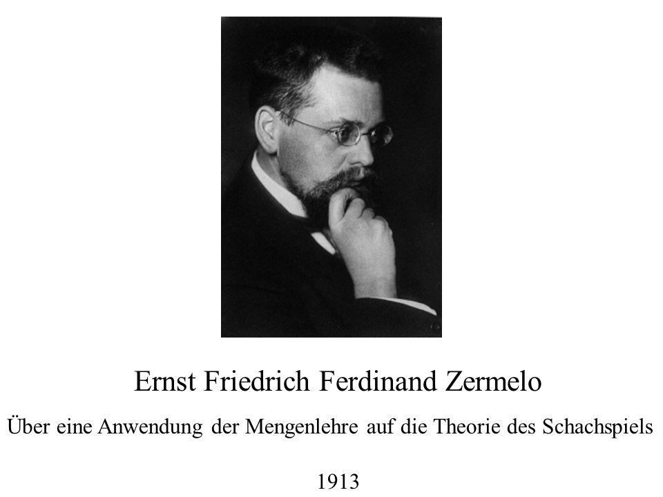 Ernst Friedrich Ferdinand Zermelo Über eine Anwendung der Mengenlehre auf die Theorie des Schachspiels 1913