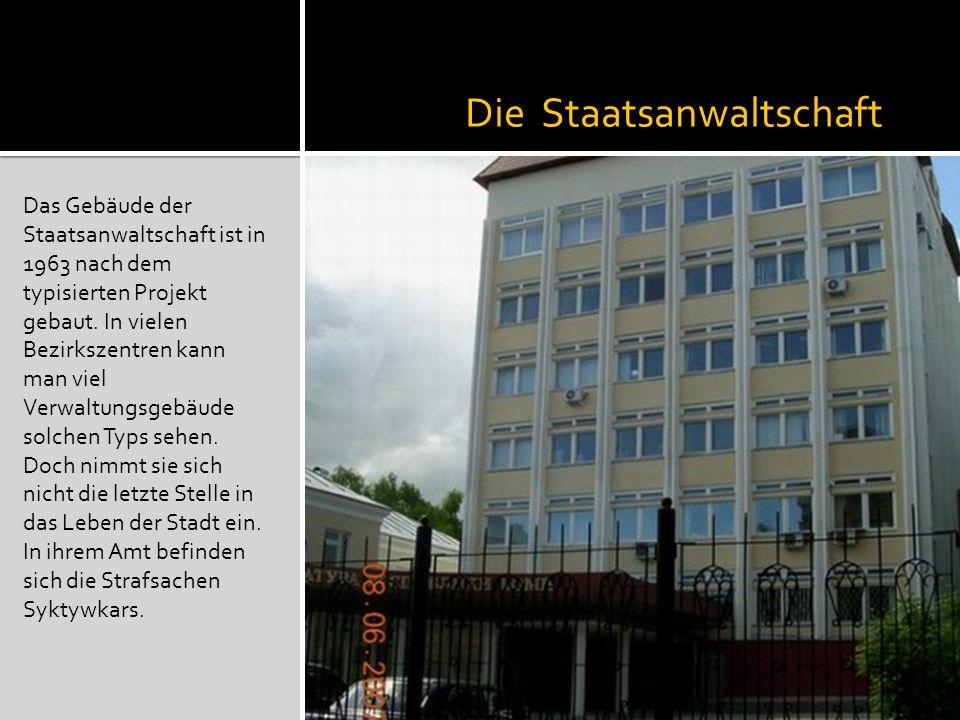 Die Staatsanwaltschaft Das Gebäude der Staatsanwaltschaft ist in 1963 nach dem typisierten Projekt gebaut.