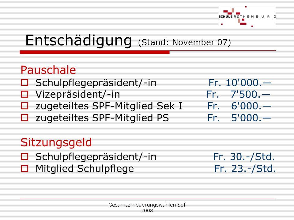 Gesamterneuerungswahlen Spf 2008 Entschädigung (Stand: November 07) Pauschale Schulpflegepräsident/-in Fr.