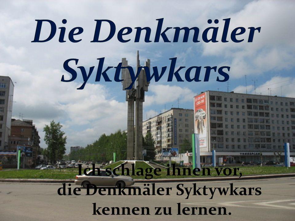 Ich schlage ihnen vor, die Denkmäler Syktywkars kennen zu lernen.