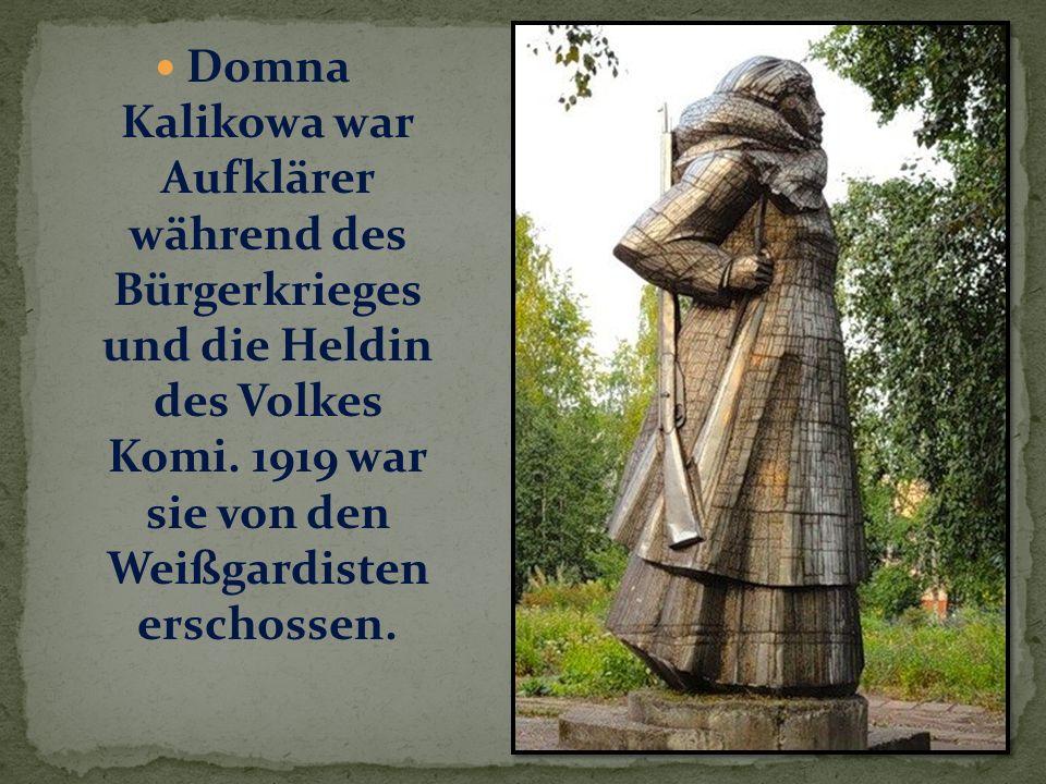 Domna Kalikowa war Aufklärer während des Bürgerkrieges und die Heldin des Volkes Komi.