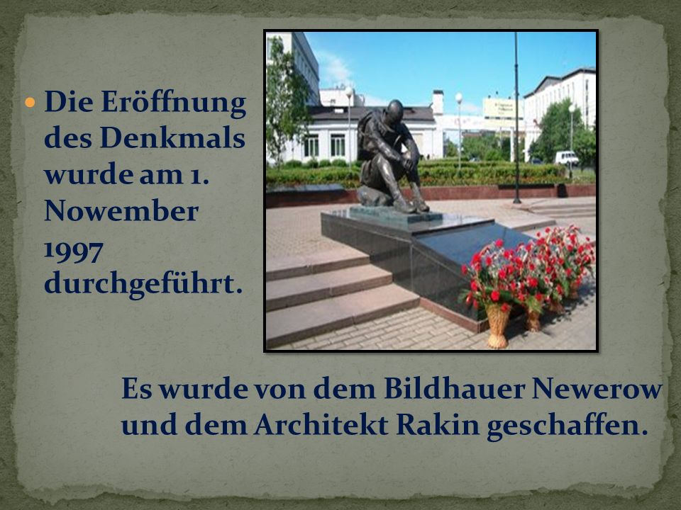 Die Eröffnung des Denkmals wurde am 1.Nowember 1997 durchgeführt.