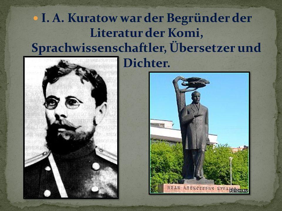 I. A. Kuratow war der Begründer der Literatur der Komi, Sprachwissenschaftler, Übersetzer und Dichter.