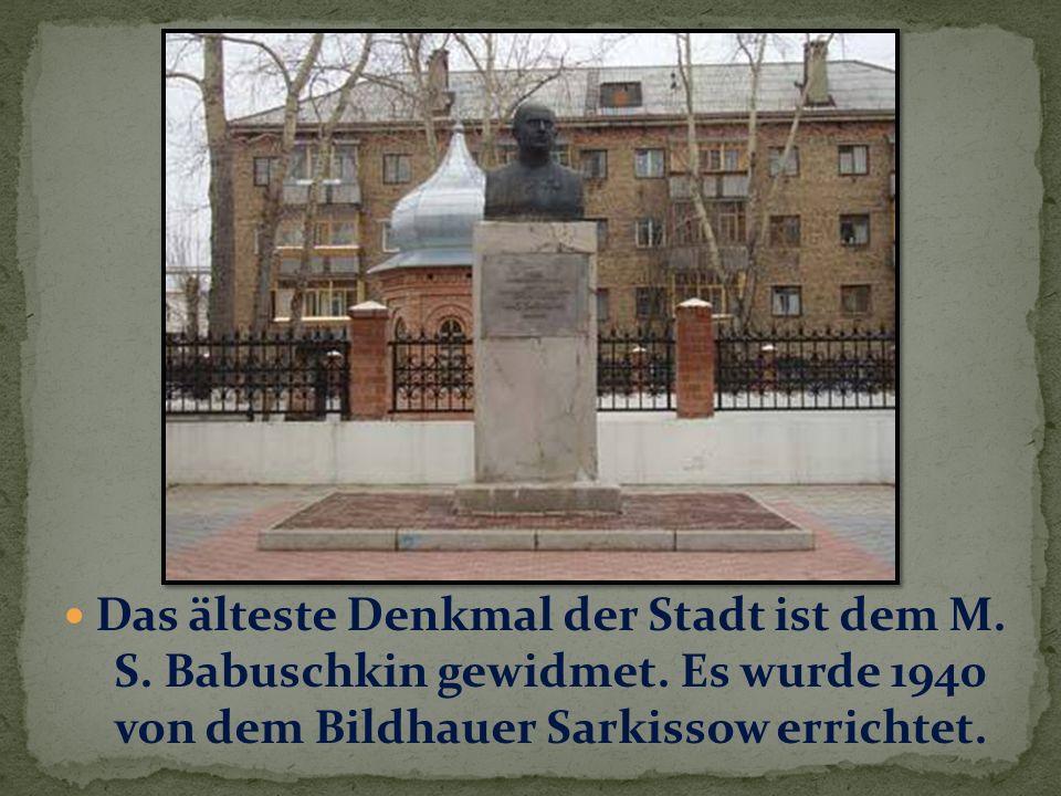 Das älteste Denkmal der Stadt ist dem M.S. Babuschkin gewidmet.