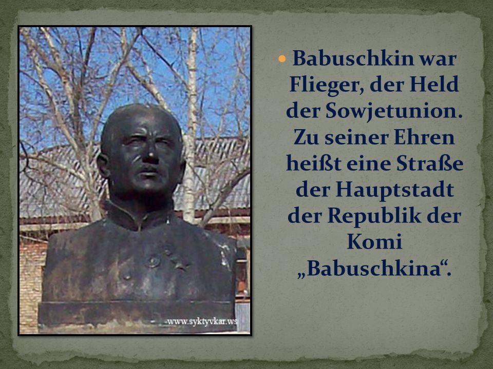 Babuschkin war Flieger, der Held der Sowjetunion.
