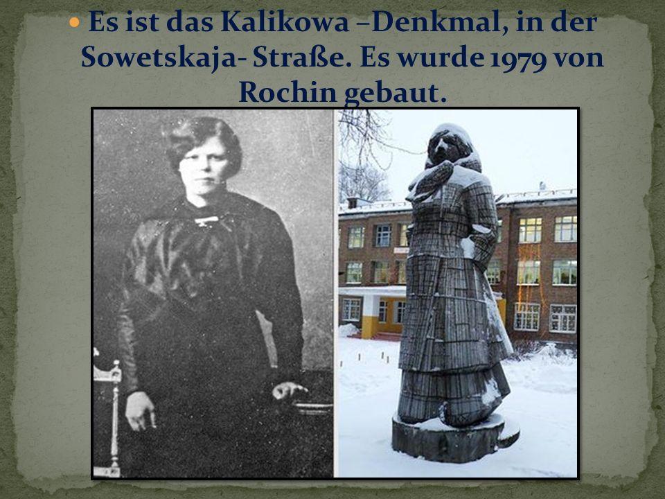Es ist das Kalikowa –Denkmal, in der Sowetskaja- Straße. Es wurde 1979 von Rochin gebaut.