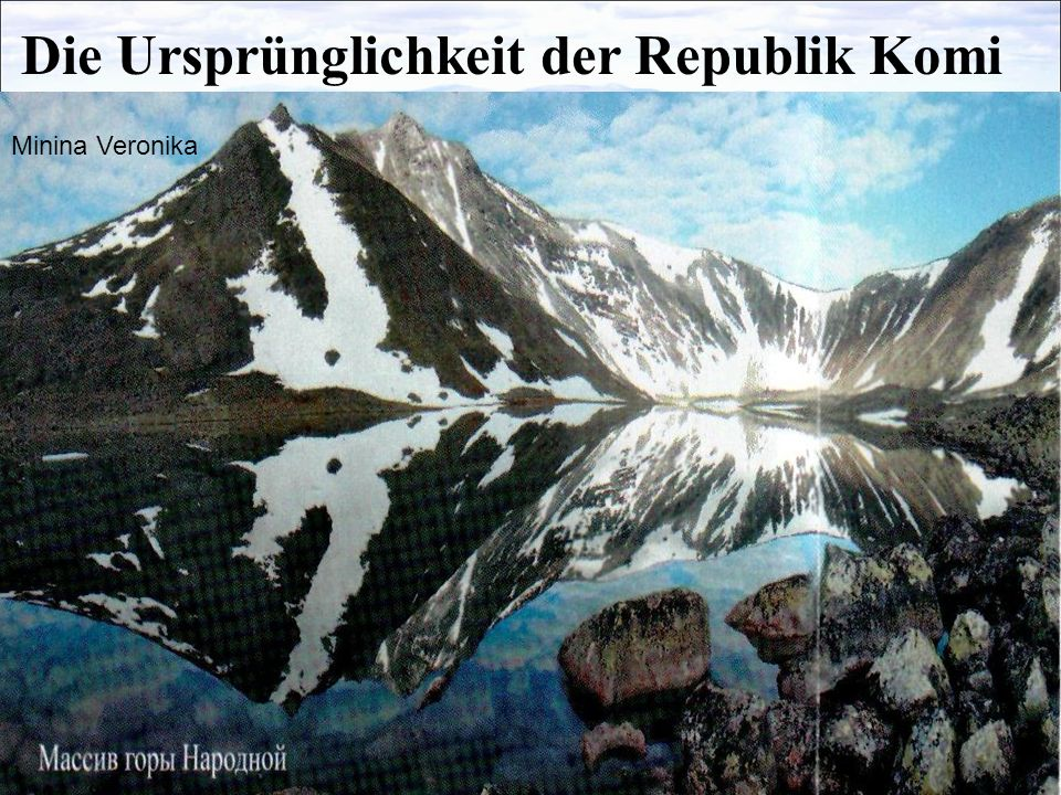 Die Ursprünglichkeit der Republik Komi Minina Veronika