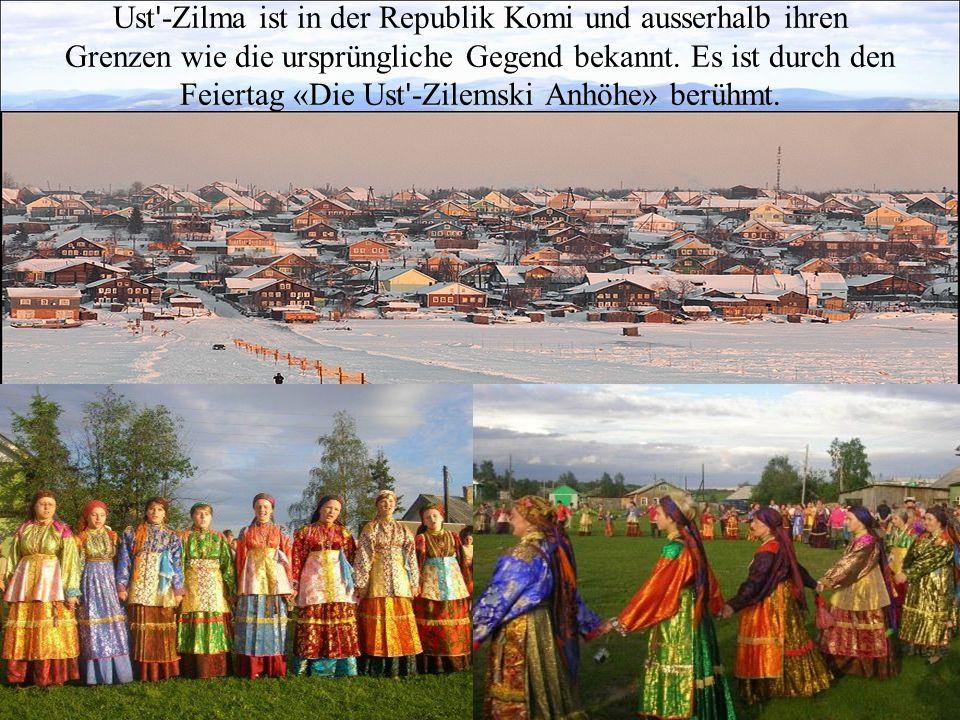 Ust ' -Zilma ist in der Republik Komi und ausserhalb ihren Grenzen wie die ursprüngliche Gegend bekannt. Es ist durch den Feiertag «Die Ust ' -Zilemsk
