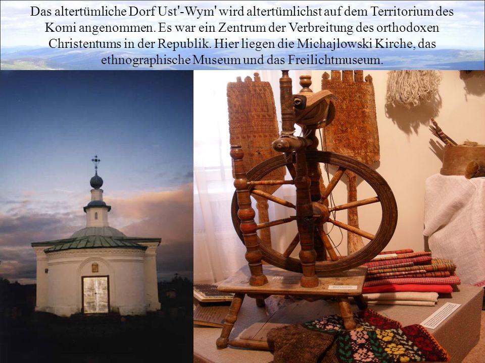 Das altertümliche Dorf Ust ' -Wym ' wird altertümlichst auf dem Territorium des Komi angenommen. Es war ein Zentrum der Verbreitung des orthodoxen Chr