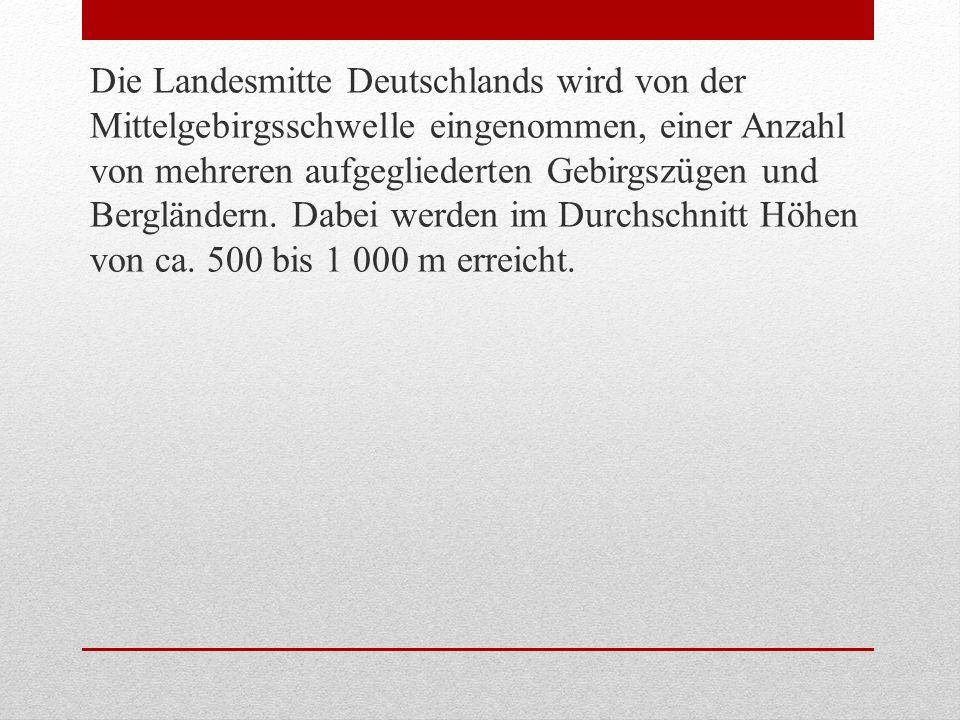 Die Landesmitte Deutschlands wird von der Mittelgebirgsschwelle eingenommen, einer Anzahl von mehreren aufgegliederten Gebirgszügen und Bergländern.