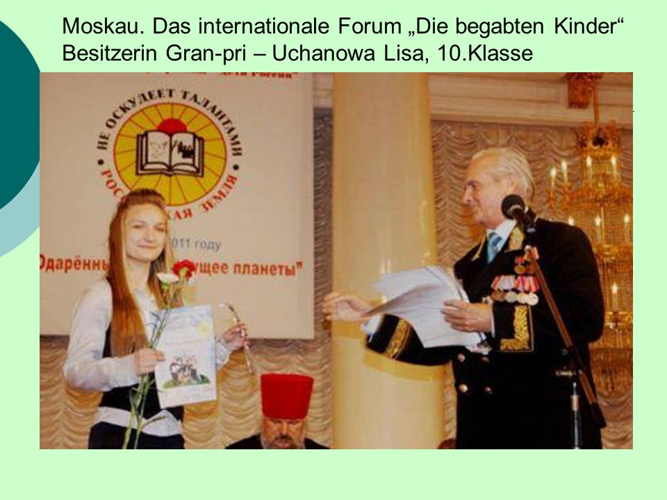 Moskau. Das internationale Forum Die begabten Kinder Besitzerin Gran-pri – Uchanowa Lisa, 10.Klasse