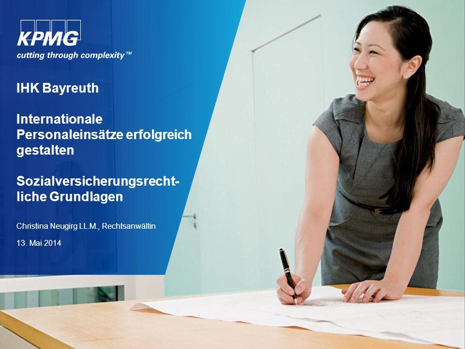 IHK Bayreuth Internationale Personaleinsätze erfolgreich gestalten Sozialversicherungsrecht- liche Grundlagen Christina Neugirg LL.M., Rechtsanwältin