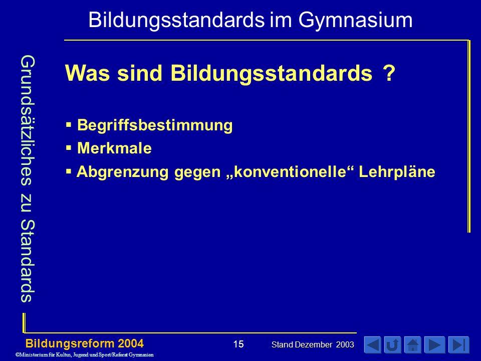 Bildungsstandards im Gymnasium Bildungsreform 2004 Stand Dezember 2003 15 Was sind Bildungsstandards .