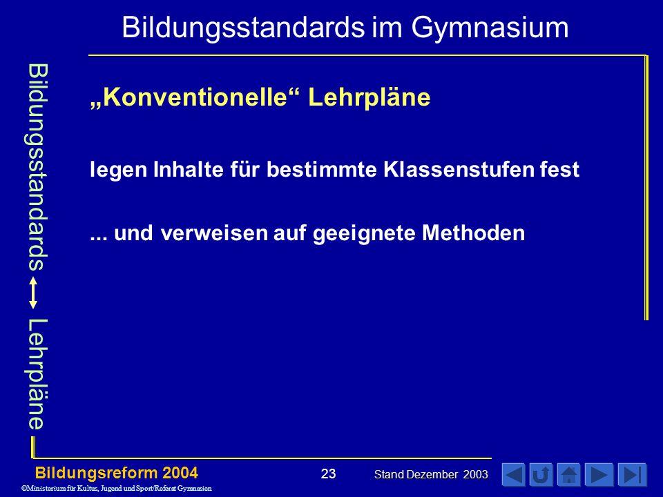 Bildungsstandards im Gymnasium Bildungsreform 2004 Stand Dezember 2003 23 Konventionelle Lehrpläne legen Inhalte für bestimmte Klassenstufen fest...