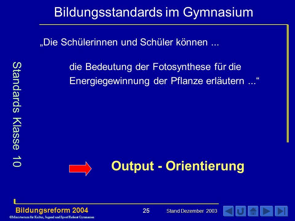 Bildungsstandards im Gymnasium Bildungsreform 2004 Stand Dezember 2003 25 Die Schülerinnen und Schüler können...