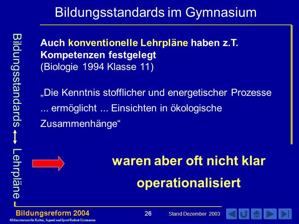 Bildungsstandards im Gymnasium Bildungsreform 2004 Stand Dezember 2003 26 Auch konventionelle Lehrpläne haben z.T.