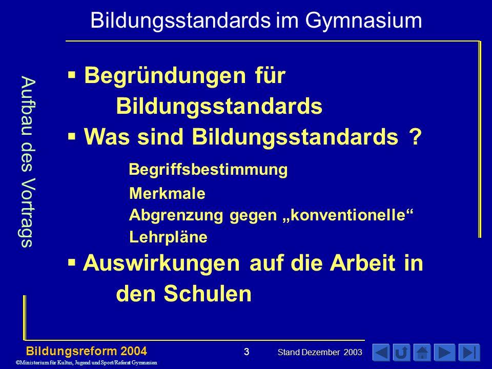 Bildungsstandards im Gymnasium Bildungsreform 2004 Stand Dezember 2003 3 Begründungen für Bildungsstandards Was sind Bildungsstandards .