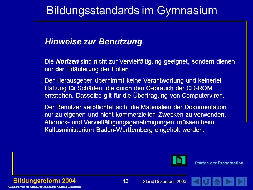 Bildungsstandards im Gymnasium Bildungsreform 2004 Stand Dezember 2003 42 Hinweise zur Benutzung Die Notizen sind nicht zur Vervielfältigung geeignet, sondern dienen nur der Erläuterung der Folien.
