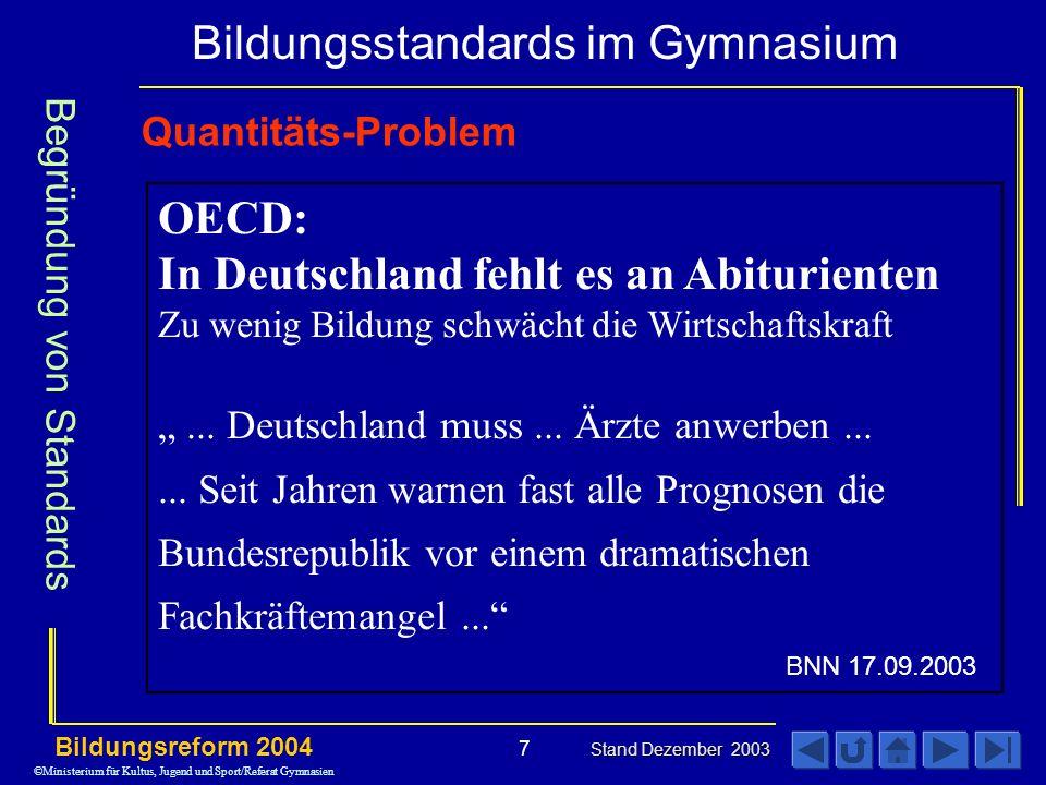 Bildungsstandards im Gymnasium Bildungsreform 2004 Stand Dezember 2003 7 Quantitäts-Problem OECD: In Deutschland fehlt es an Abiturienten Zu wenig Bildung schwächt die Wirtschaftskraft...
