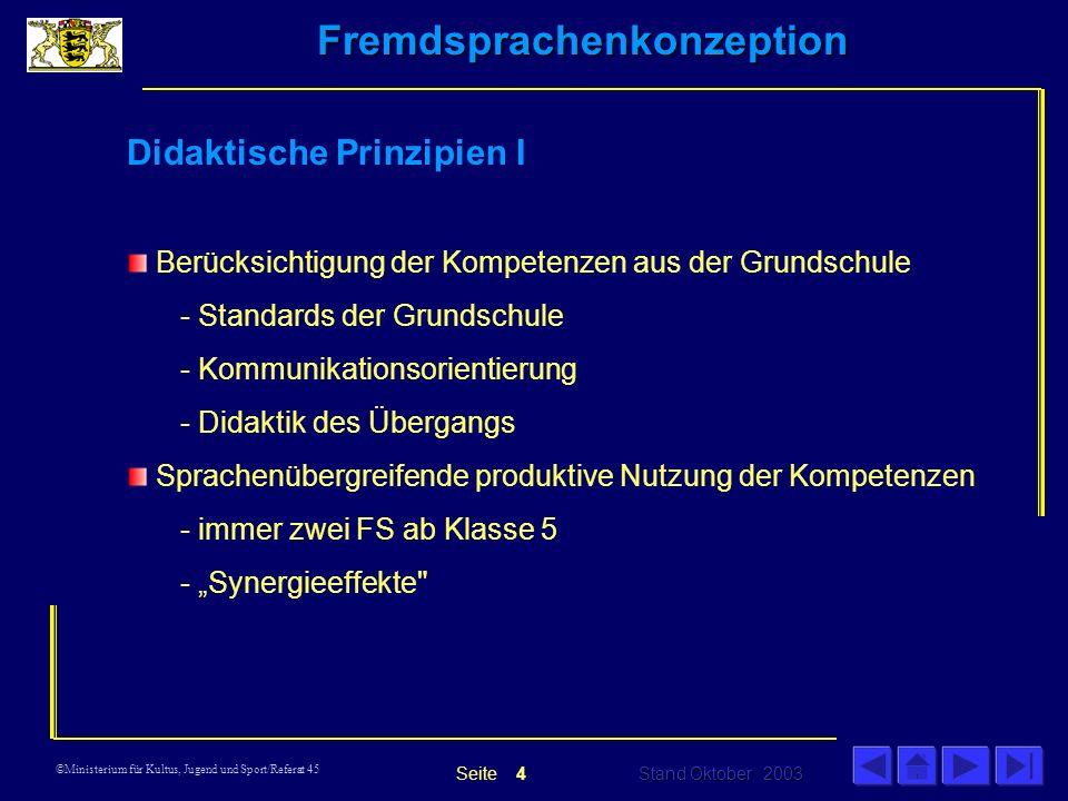Fremdsprachenkonzeption Stand Oktober 2003 Seite ©Ministerium für Kultus, Jugend und Sport/Referat 45 Impressum Herausgeber: Ministerium für Kultus, Jugend und Sport Baden-Württemberg Referat Allgemein bildende Gymnasien Dr.