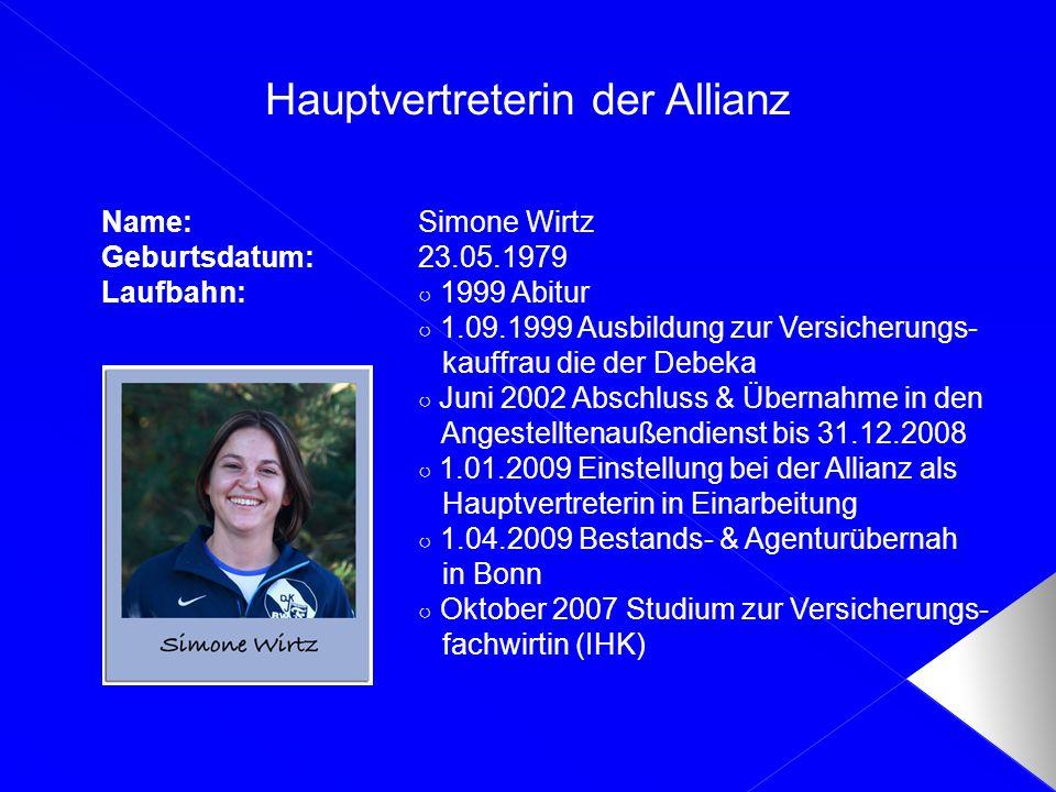 Hauptvertreterin der Allianz Name: Simone Wirtz Geburtsdatum: 23.05.1979 Laufbahn: 1999 Abitur 1.09.1999 Ausbildung zur Versicherungs- kauffrau die de