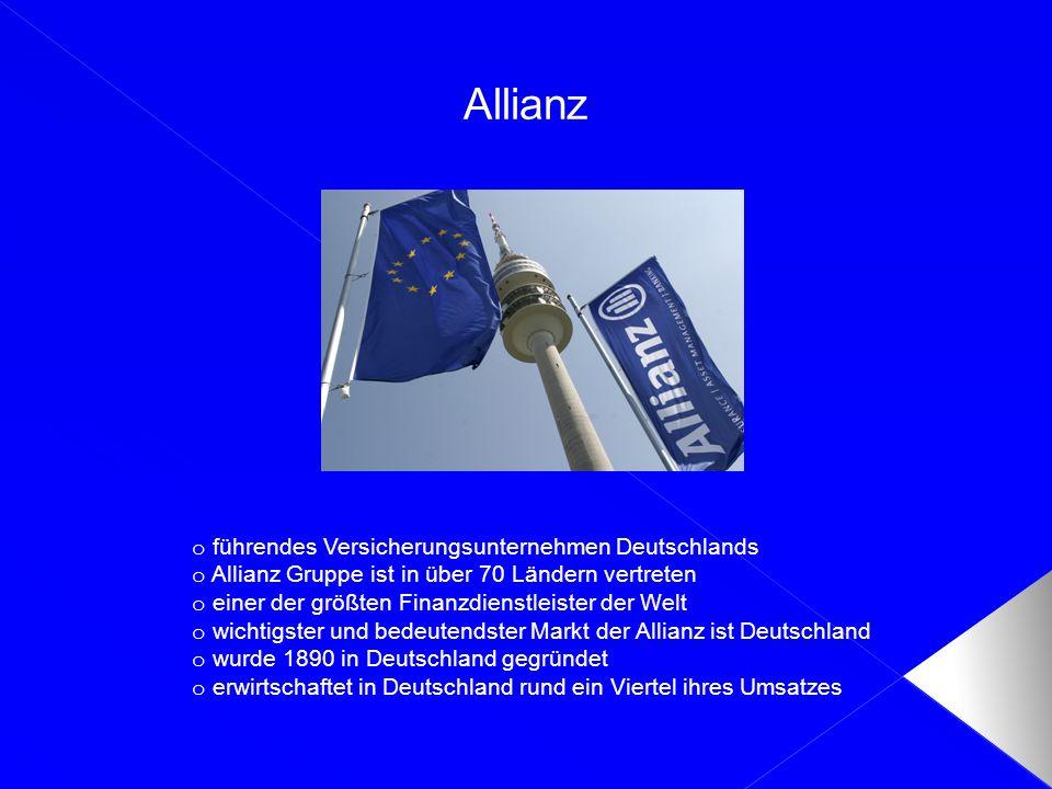Allianz o führendes Versicherungsunternehmen Deutschlands o Allianz Gruppe ist in über 70 Ländern vertreten o einer der größten Finanzdienstleister de