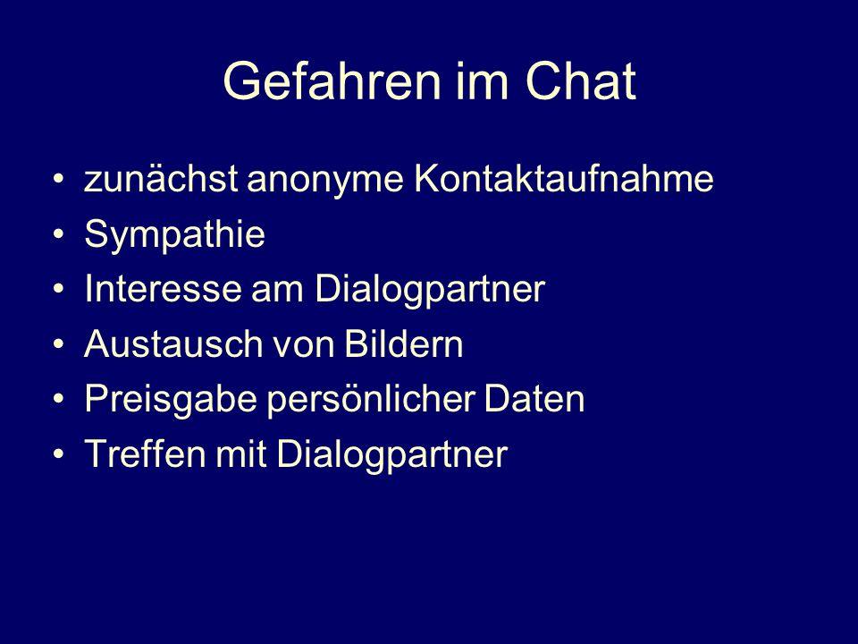 Gefahren im Chat zunächst anonyme Kontaktaufnahme Sympathie Interesse am Dialogpartner Austausch von Bildern Preisgabe persönlicher Daten Treffen mit Dialogpartner