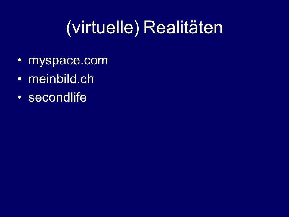 (virtuelle) Realitäten myspace.com meinbild.ch secondlife