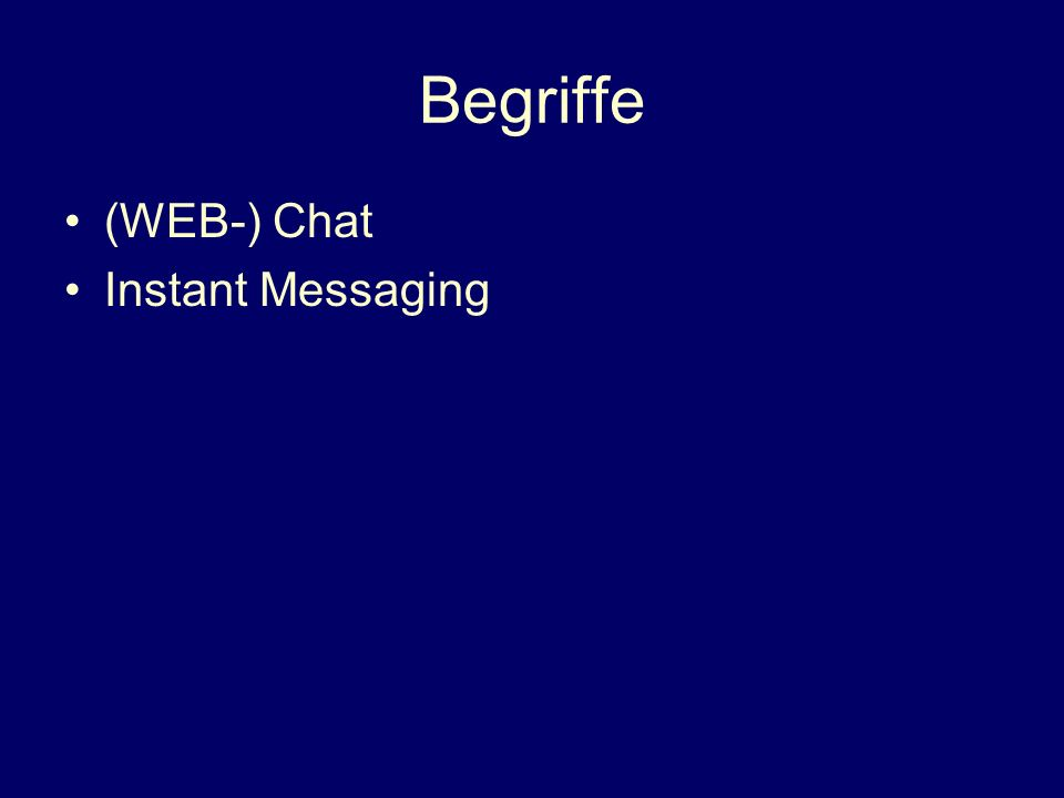 Begriffe (WEB-) Chat Instant Messaging