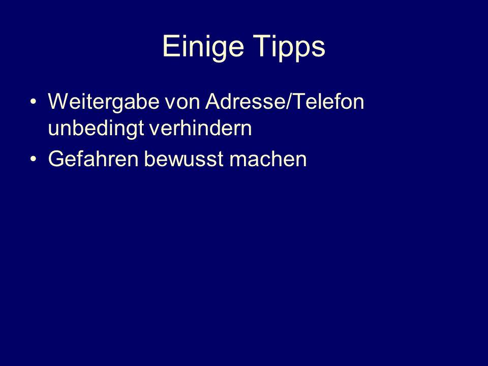 Einige Tipps Weitergabe von Adresse/Telefon unbedingt verhindern Gefahren bewusst machen