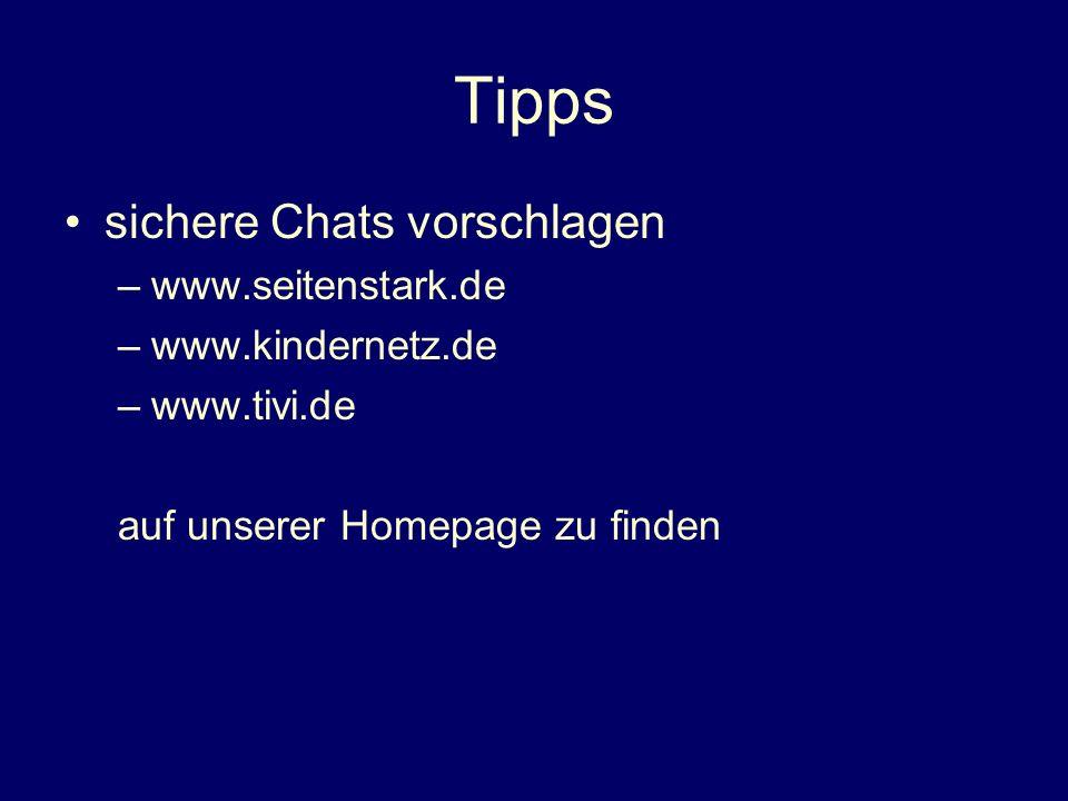 Tipps sichere Chats vorschlagen –www.seitenstark.de –www.kindernetz.de –www.tivi.de auf unserer Homepage zu finden
