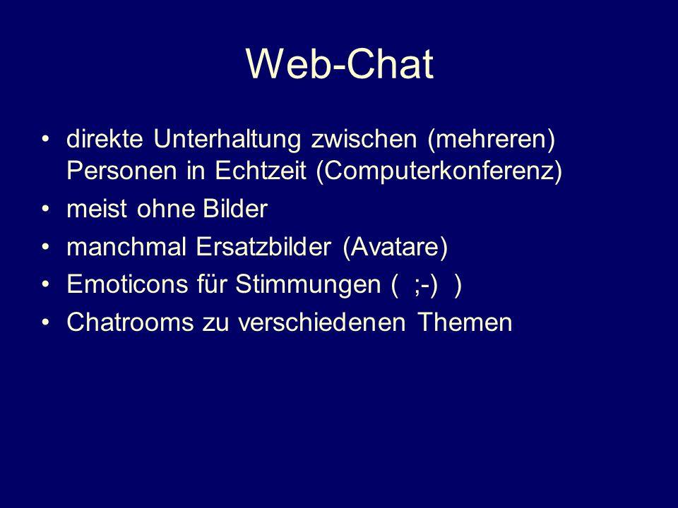 Web-Chat direkte Unterhaltung zwischen (mehreren) Personen in Echtzeit (Computerkonferenz) meist ohne Bilder manchmal Ersatzbilder (Avatare) Emoticons für Stimmungen ( ;-) ) Chatrooms zu verschiedenen Themen