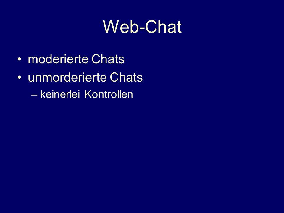 Web-Chat moderierte Chats unmorderierte Chats –keinerlei Kontrollen