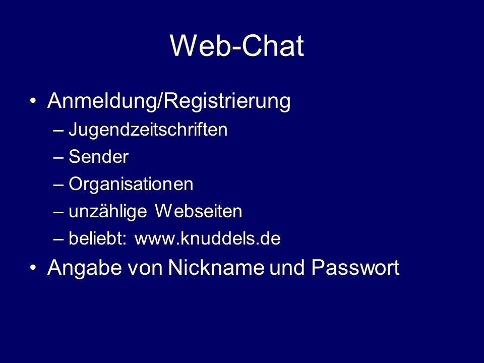 Web-Chat Anmeldung/Registrierung –Jugendzeitschriften –Sender –Organisationen –unzählige Webseiten –beliebt: www.knuddels.de Angabe von Nickname und Passwort