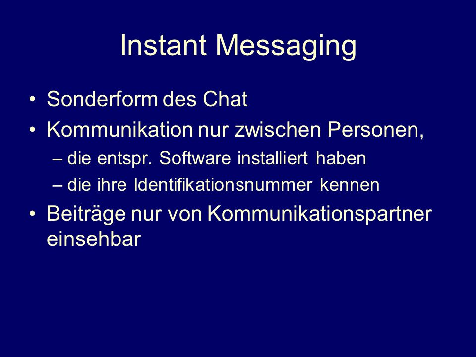Instant Messaging Messenger –ICQ (I seek you) –AIM (AOL Instant Messenger) –MSN (Microsoft Network)