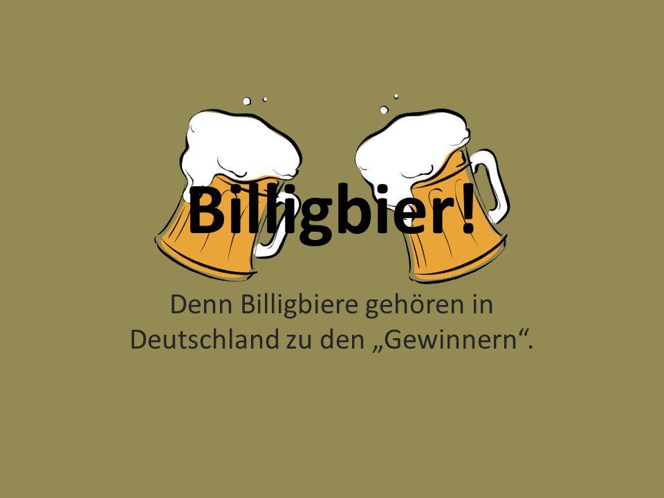 Billigbier! Denn Billigbiere gehören in Deutschland zu den Gewinnern.