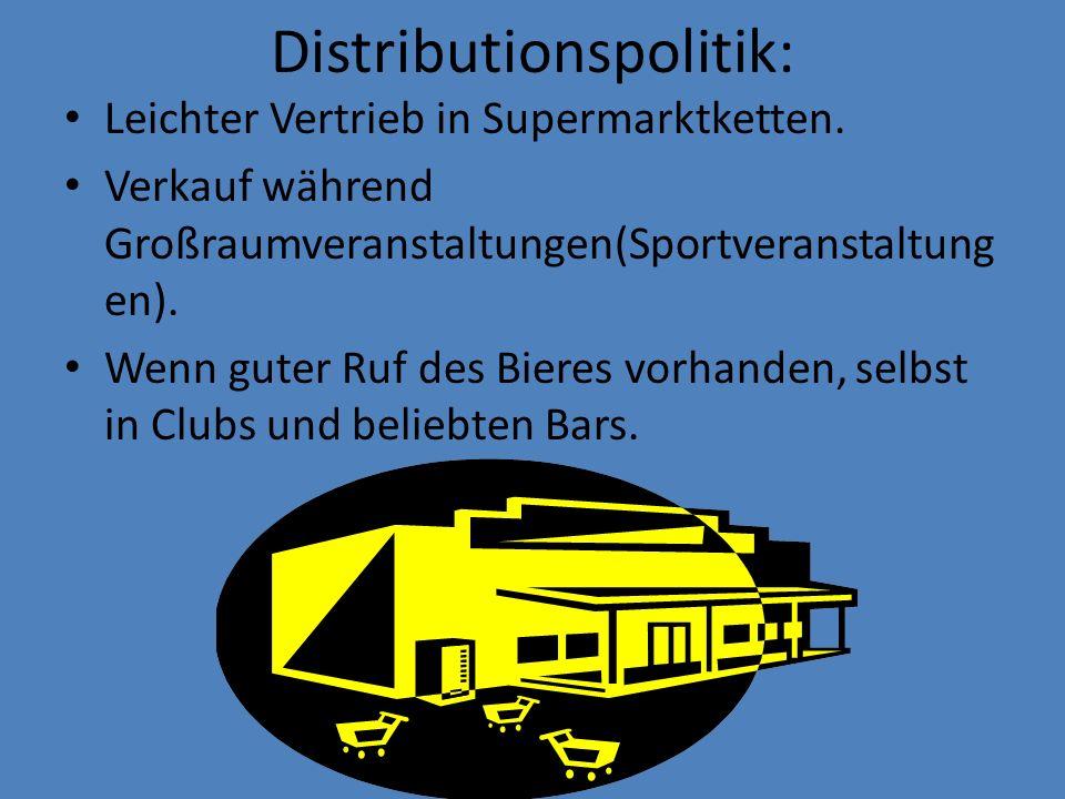 Distributionspolitik: Leichter Vertrieb in Supermarktketten. Verkauf während Großraumveranstaltungen(Sportveranstaltung en). Wenn guter Ruf des Bieres