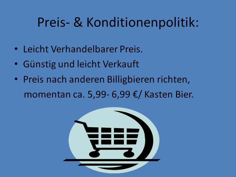 Preis- & Konditionenpolitik: Leicht Verhandelbarer Preis. Günstig und leicht Verkauft Preis nach anderen Billigbieren richten, momentan ca. 5,99- 6,99
