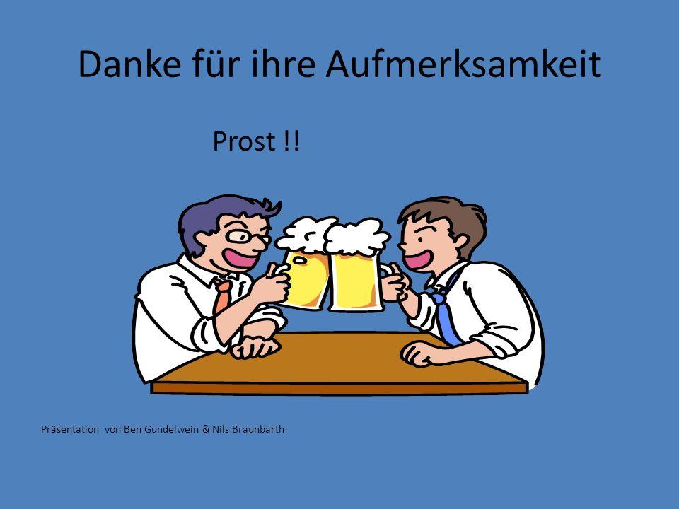 Danke für ihre Aufmerksamkeit Prost !! Präsentation von Ben Gundelwein & Nils Braunbarth