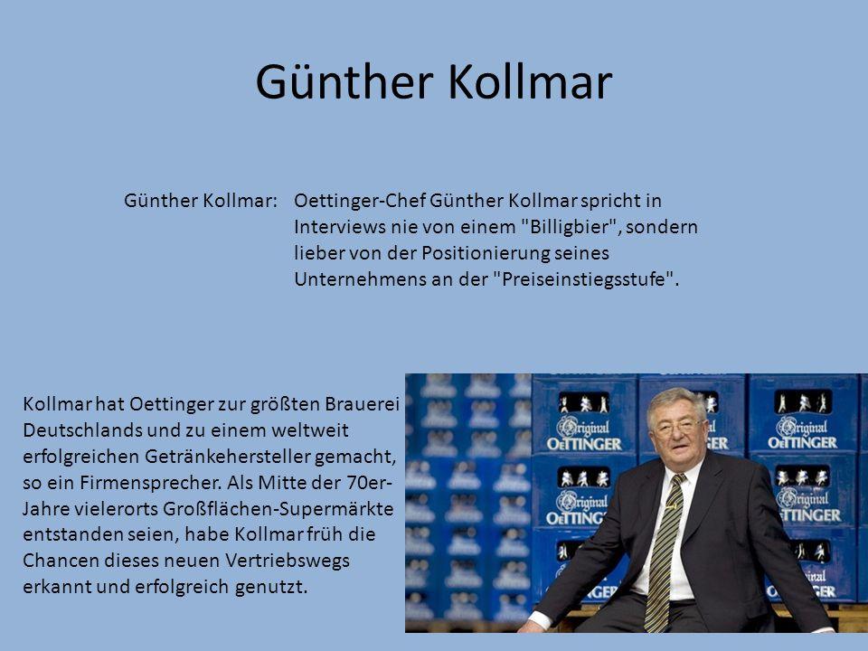 Günther Kollmar Günther Kollmar:Oettinger-Chef Günther Kollmar spricht in Interviews nie von einem