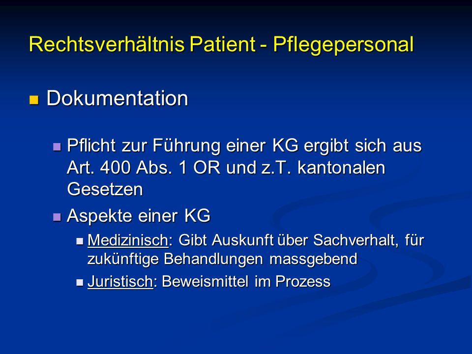 Rechtsverhältnis Patient - Pflegepersonal Dokumentation Dokumentation Pflicht zur Führung einer KG ergibt sich aus Art. 400 Abs. 1 OR und z.T. kantona