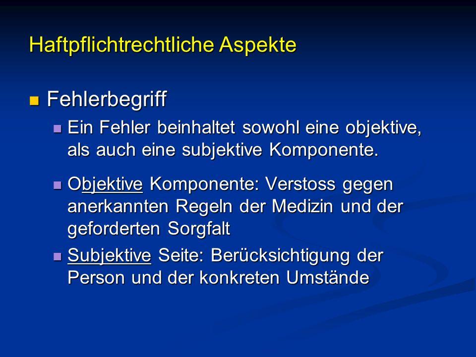 Haftpflichtrechtliche Aspekte Fehlerbegriff Fehlerbegriff Ein Fehler beinhaltet sowohl eine objektive, als auch eine subjektive Komponente. Ein Fehler