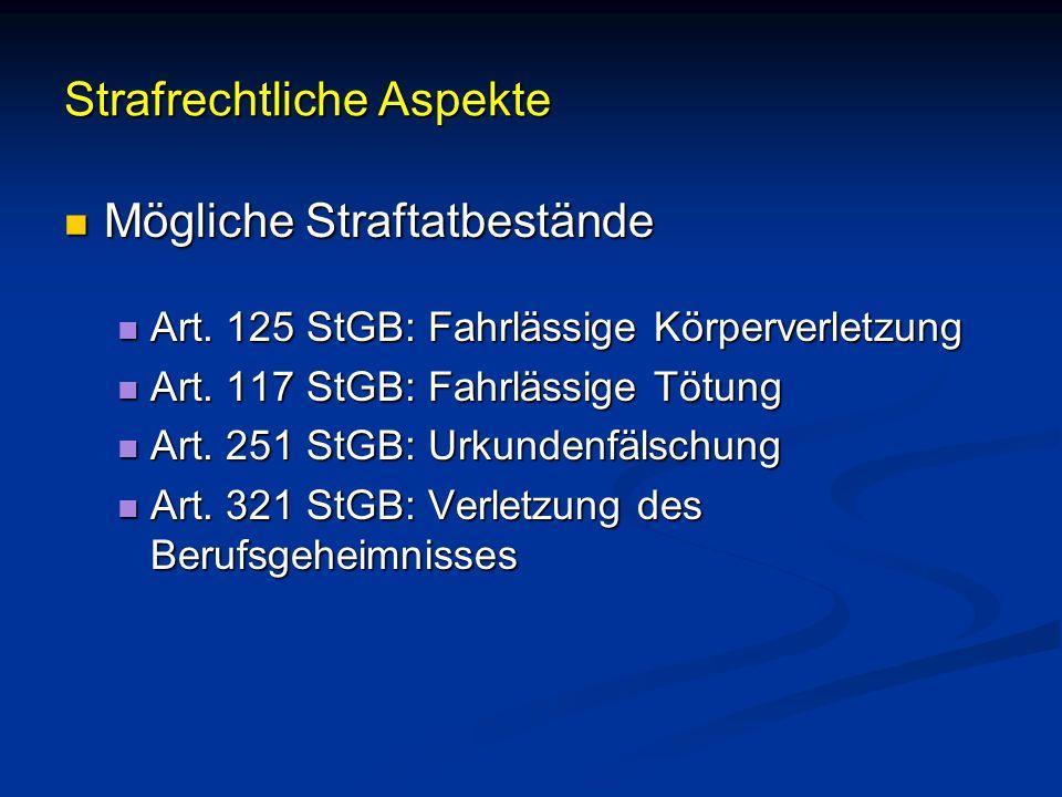 Strafrechtliche Aspekte Mögliche Straftatbestände Mögliche Straftatbestände Art. 125 StGB: Fahrlässige Körperverletzung Art. 125 StGB: Fahrlässige Kör